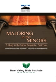 Majoring in the Minors - A Study in the Minor Prophets-Part Two ebook by Neal Pollard