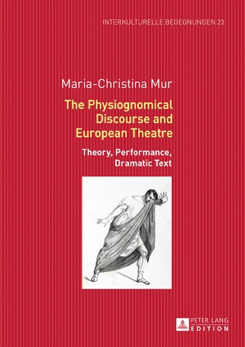 The Physiognomical Discourse and European Theatre - Theory, Performance, Dramatic Text ebook by Maria-Christina Mur