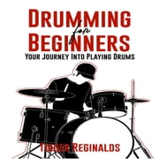 Drumming for Beginners - Your Journey Into Playing Drums audiobook by Tigger Reginalds