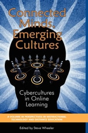 Connected Minds, Emerging Cultures: Cybercultures in Online Learning ebook by Wheeler, Steve