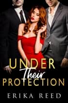 Under Their Protection ebook by Erika Reed