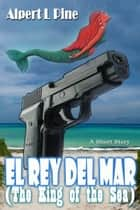 El Rey Del Mar (The King of the Sea) ebook by Alpert L Pine
