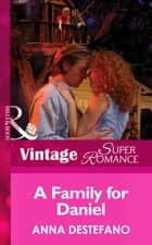 A Family For Daniel (Mills & Boon Vintage Superromance) (You, Me & the Kids, Book 11) eBook by Anna DeStefano