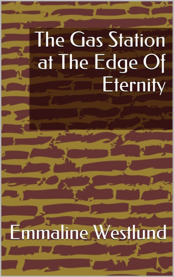 The Gas Station at The Edge Of Eternity ebook by Emmaline Westlund