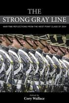 The Strong Gray Line - War-time Reflections from the West Point Class of 2004 ebook by