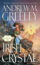 Irish Crystal ebook by Andrew M. Greeley