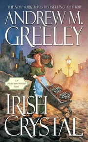 Irish Crystal - A Nuala Anne McGrail Novel ebook by Andrew M. Greeley