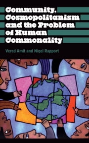 Community, Cosmopolitanism and the Problem of Human Commonality ebook by Vered Amit,Nigel Rapport