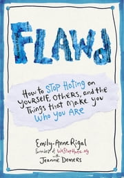 FLAWD - How to Stop Hating on Yourself, Others, and the Things That Make You Who You Are ebook by Emily-Anne Rigal,Jeanne Demers,Jeanne Demers