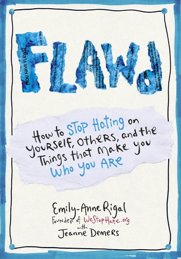 FLAWD - How to Stop Hating on Yourself, Others, and the Things That Make You Who You Are ebook by Emily-Anne Rigal,Jeanne Demers