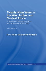 Twenty-nine Years in the West Indies and Central Africa - A Review of Missionary Work and Adventure 1829-1858 ebook by The Rev Hope Masterton Wadell