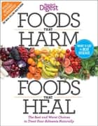 Foods that Harm and Foods that Heal - The Best and Worst Choices to Treat your Ailments Naturally ebook by Editors of Reader's Digest