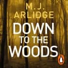 Down to the Woods - DI Helen Grace 8 audiobook by M. J. Arlidge