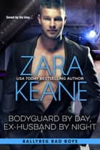 Bodyguard by Day, Ex-Husband by Night (Ballybeg Bad Boys, Book 4) ebook by Zara Keane