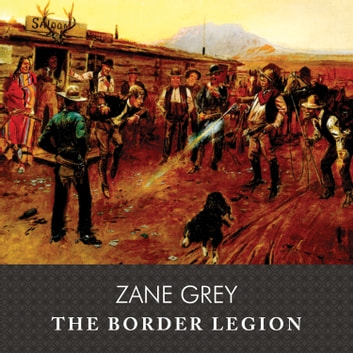 The Border Legion audiobook by Zane Grey