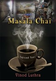 Masala Chai - Spiced Tea ebook by Vinod Luthra