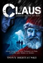 Claus: Legend of the Fat Man - A Science Fiction Adventure ebook by Tony Bertauski