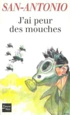 J'ai peur des mouches eBook by SAN-ANTONIO