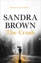 The Crush - The gripping thriller from #1 New York Times bestseller ebook by Sandra Brown