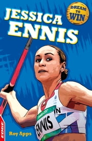 Jessica Ennis-Hill - EDGE: Dream to Win: ebook by Roy Apps,Chris King