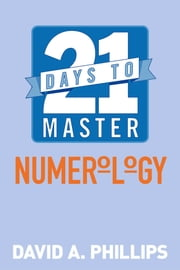 21 Days to Master Numerology ebook by David A. Phillips