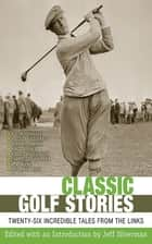 Classic Golf Stories - 26 Incredible Tales from the Links ebook by Jeff Silverman