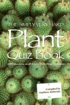 The Simply Very Hard Plant Quiz Book ebook by Matthew Battersby
