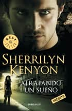 Atrapando un sueño (Cazadores Oscuros 14) ebook by Sherrilyn Kenyon