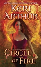 Circle of Fire - A Damask Circle Book: 1 ebook by Keri Arthur