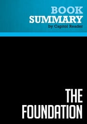 Summary of The Foundation: A Great American Secret: How Private Wealth is Changing the World - Joel L. Fleishman ebook by Capitol Reader
