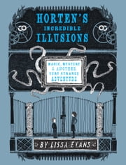 Horten's Incredible Illusions - Magic, Mystery & Another Very Strange Adventure ebook by Lissa Evans