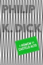 O Homem do Castelo Alto ebook by Philip K. Dick, Fábio Fernandes