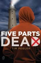 Five Parts Dead ebook by Tim Pegler