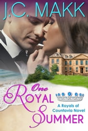 One Royal Summer - A Royals of Countavia Novel ebook by J.C. Makk