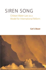 Siren Song - Chilean Water Law As a Model for International Reform ebook by Carl J. Bauer