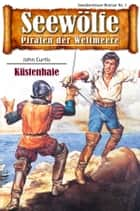 Seewölfe - Piraten der Weltmeere 7 - Küstenhaie ebook by John Curtis