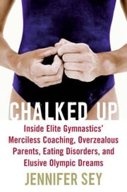 Chalked Up - My Life in Gymnastics ebook by Kobo.Web.Store.Products.Fields.ContributorFieldViewModel