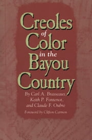 Creoles of Color in the Bayou Country ebook by Carl A. Brasseaux,Claude F. Oubre,Keith P. Fontenot