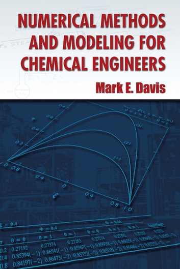 Numerical Methods and Modeling for Chemical Engineers ebook by Mark E. Davis, PhDC