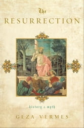 The Resurrection - History and Myth ebook by Geza Vermes
