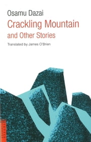 Crackling Mountain and Other Stories ebook by Osamu Dazai,James A. O'Brien