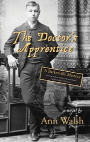 The Doctor's Apprentice - A Barkerville Mystery ebook by Ann Walsh