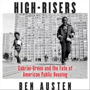 High-Risers - Cabrini-Green and the Fate of American Public Housing audiobook by Ben Austen