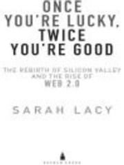 Once You're Lucky, Twice You're Good - The Rebirth of Silicon Valley and the Rise of Web 2.0 ebook by Sarah Lacy