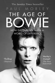 The Age of Bowie ebook by Paul Morley