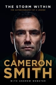 The Storm Within: Cameron Smith - The autobiography of a legend ebook by Cameron Smith, Andrew Webster