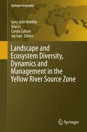 Landscape and Ecosystem Diversity, Dynamics and Management in the Yellow River Source Zone ebook by Gary John Brierley,Xilai Li,Carola Cullum,Jay Gao