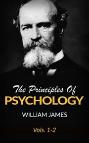 The Principles Of Psychology, Vols 1-2 ebook by William James