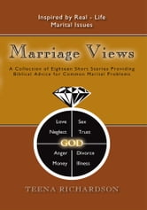 Marriage Views - A Collection of Eighteen Short Stories Providing Biblical Advice for Common Marital Problems ebook by Teena Richardson