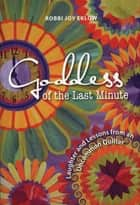 Goddess of the Last Minute - Laughter and Lessons from an Uncommon Quilter ebook by Robbi Eklow